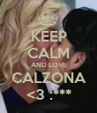 KEEP CALM AND LOVE CALZONA <3 :*** - Personalised Poster large