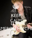 KEEP CALM AND  LOVE CAMERON MITCHELL - Personalised Poster large
