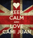 KEEP CALM AND LOVE CAMI JUAN - Personalised Poster large