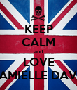 KEEP CALM and LOVE CAMIELLE DAVIS - Personalised Poster large