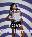 KEEP CALM AND LOVE  Camii Herrada - Personalised Poster large