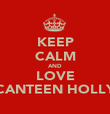KEEP CALM AND LOVE CANTEEN HOLLY - Personalised Poster large