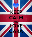 KEEP CALM AND LOVE CARA - Personalised Poster large