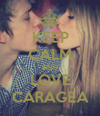 KEEP CALM AND LOVE CARAGEA - Personalised Poster large