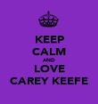 KEEP CALM AND LOVE CAREY KEEFE - Personalised Poster large