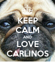 KEEP CALM AND LOVE CARLINOS - Personalised Poster large