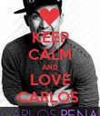 KEEP CALM AND LOVE CARLOS  - Personalised Poster large