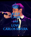 KEEP CALM AND LOVE CARLOS RIVERA - Personalised Poster large