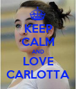 KEEP CALM AND LOVE CARLOTTA - Personalised Poster large