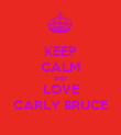 KEEP CALM AND LOVE CARLY BRUCE - Personalised Poster large