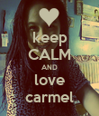keep CALM AND love carmel - Personalised Poster large