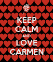 KEEP CALM AND LOVE CARMEN - Personalised Poster large