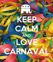 KEEP CALM AND LOVE CARNAVAL - Personalised Poster large