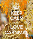 KEEP CALM AND LOVE CARNIVAL - Personalised Poster large
