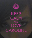 KEEP CALM AND LOVE CAROLINE - Personalised Poster large