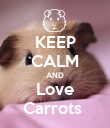 KEEP CALM AND Love Carrots  - Personalised Poster large