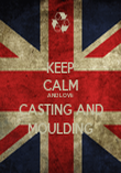 KEEP CALM AND LOVE CASTING AND MOULDING - Personalised Poster large