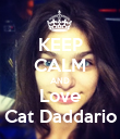 KEEP CALM AND Love Cat Daddario - Personalised Poster large
