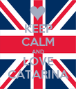 KEEP CALM AND LOVE CATARINA - Personalised Poster large