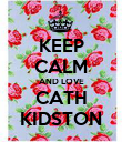 KEEP CALM AND LOVE CATH KIDSTON - Personalised Poster large