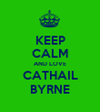 KEEP CALM AND LOVE CATHAIL BYRNE - Personalised Poster large