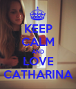 KEEP CALM AND LOVE CATHARINA - Personalised Poster large