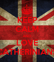 KEEP CALM AND LOVE CATHERINIANS - Personalised Poster small