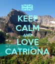 KEEP CALM AND LOVE CATRIONA - Personalised Poster large