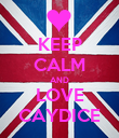 KEEP CALM AND LOVE CAYDICE - Personalised Poster large