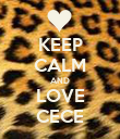 KEEP CALM AND LOVE CECE - Personalised Poster large