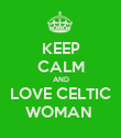 KEEP CALM AND LOVE CELTIC WOMAN  - Personalised Poster large