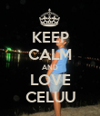 KEEP CALM AND LOVE CELUU - Personalised Poster large