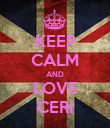 KEEP CALM AND LOVE CERI - Personalised Poster large