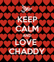 KEEP CALM AND LOVE  CHADDY - Personalised Poster small