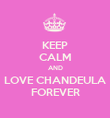KEEP CALM AND LOVE CHANDEULA FOREVER - Personalised Poster small