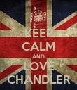 KEEP CALM AND LOVE CHANDLER - Personalised Poster large