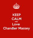 KEEP CALM AND Love  Chandler Massey - Personalised Poster large