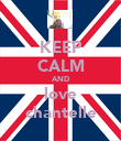 KEEP CALM AND love chantelle - Personalised Poster large