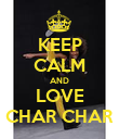 KEEP CALM AND LOVE CHAR CHAR - Personalised Poster large