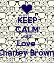 KEEP CALM AND Love  Charley Brown  - Personalised Poster large