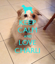 KEEP CALM AND LOVE CHARLI - Personalised Poster large