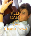 KEEP CALM AND LOVE Charlie Rowe - Personalised Poster large