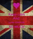 Keep calm And  Love CHARLIE SO MUCH  - Personalised Poster large