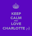 KEEP CALM AND LOVE CHARLOTTE ;-) - Personalised Poster large