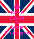 KEEP CALM AND Love Charmyne - Personalised Poster large