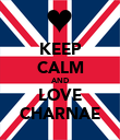 KEEP CALM AND LOVE CHARNAE - Personalised Poster large