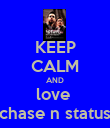 KEEP CALM AND love  chase n status - Personalised Poster large