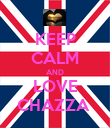 KEEP CALM AND LOVE CHAZZA  - Personalised Poster large