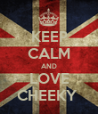 KEEP CALM AND LOVE CHEEKY  - Personalised Poster small