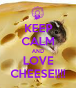 KEEP CALM AND LOVE CHEESE!!!! - Personalised Poster large